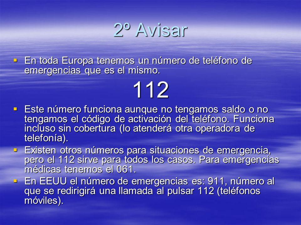 2º Avisar En toda Europa tenemos un número de teléfono de emergencias que es el mismo. En toda Europa tenemos un número de teléfono de emergencias que