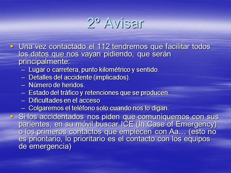 2º Avisar Una vez contactado el 112 tendremos que facilitar todos los datos que nos vayan pidiendo, que serán principalmente: Una vez contactado el 11