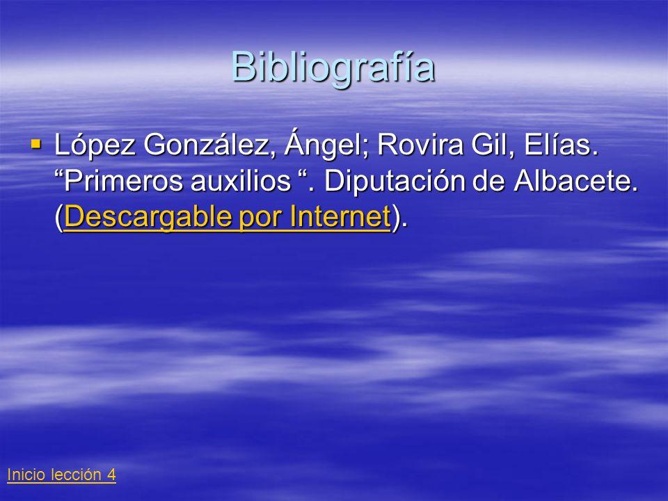 Bibliografía López González, Ángel; Rovira Gil, Elías. Primeros auxilios. Diputación de Albacete. (Descargable por Internet). López González, Ángel; R