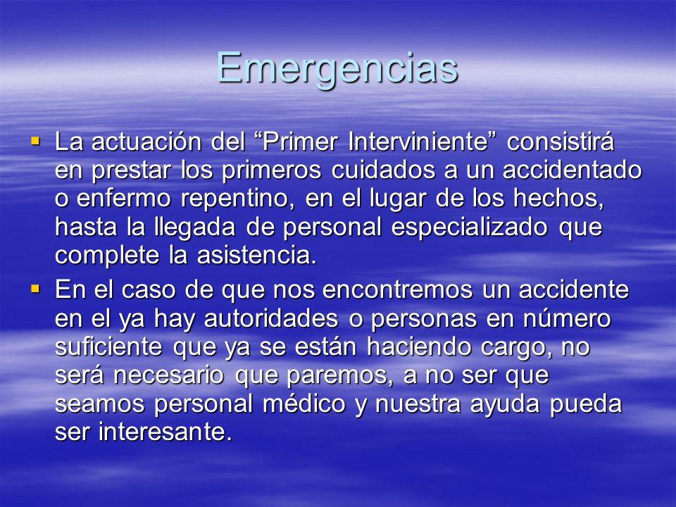 Emergencias La actuación del Primer Interviniente consistirá en prestar los primeros cuidados a un accidentado o enfermo repentino, en el lugar de los