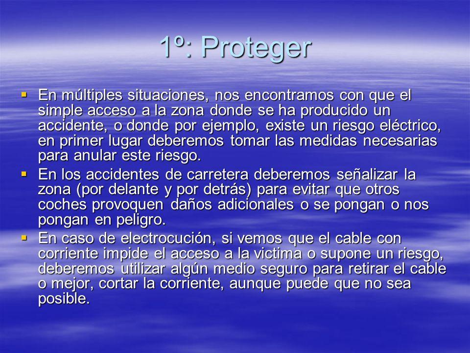 1º: Proteger En múltiples situaciones, nos encontramos con que el simple acceso a la zona donde se ha producido un accidente, o donde por ejemplo, exi