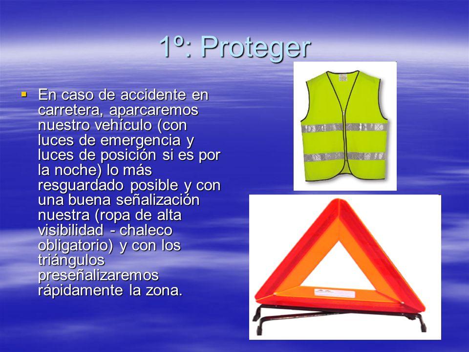 1º: Proteger Hay que evitar más riesgos Una vez señalizado correctamente el accidente, la siguiente misión será la de intentar aminorar las consecuencias del accidente, o eliminarlas, si ello fuera posible.