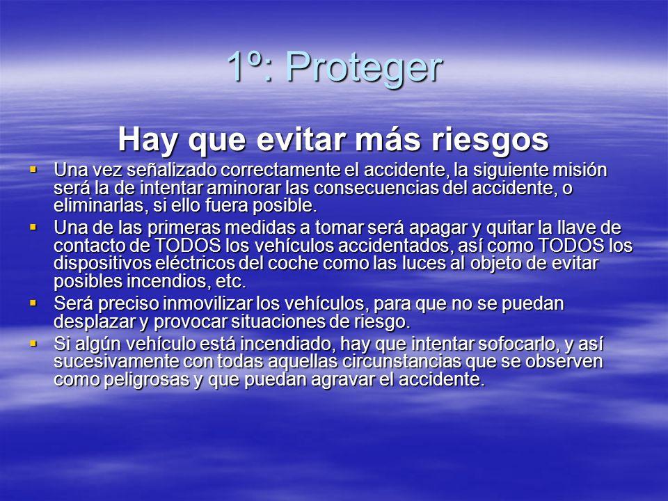 1º: Proteger Hay que evitar más riesgos Una vez señalizado correctamente el accidente, la siguiente misión será la de intentar aminorar las consecuenc