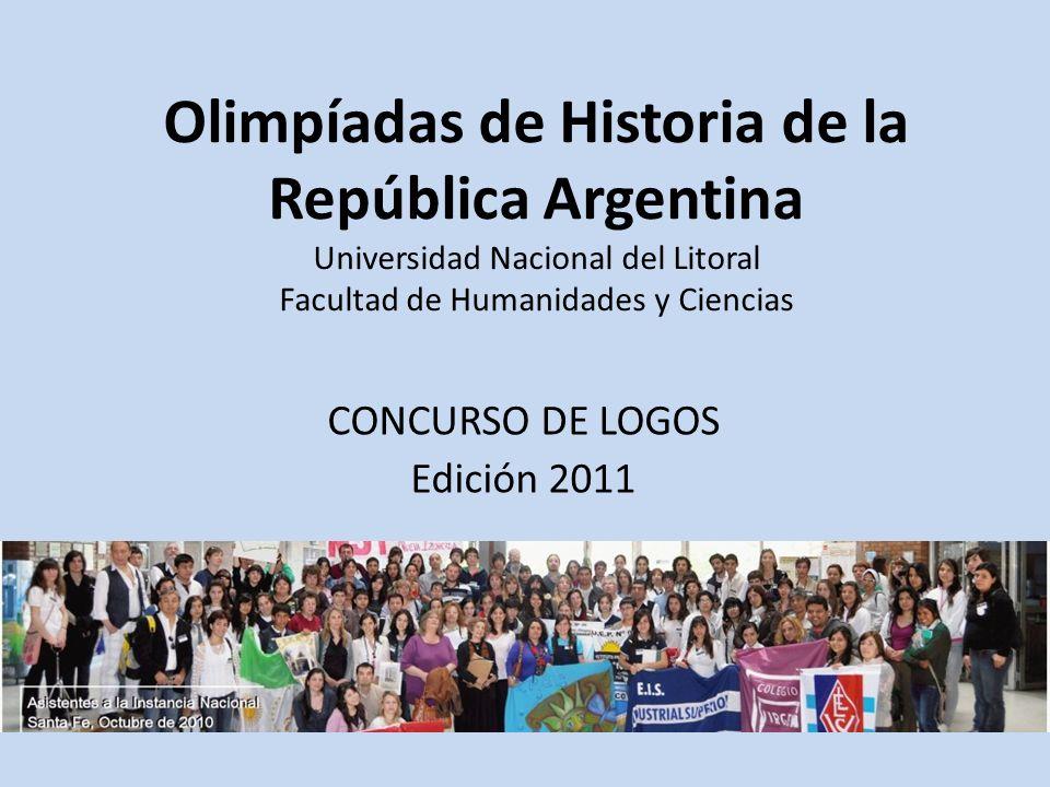 Olimpíadas de Historia de la República Argentina Universidad Nacional del Litoral Facultad de Humanidades y Ciencias CONCURSO DE LOGOS Edición 2011