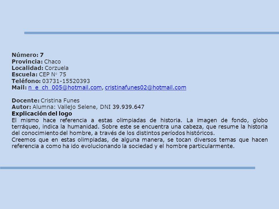 Número: 7 Provincia: Chaco Localidad: Corzuela Escuela: CEP N° 75 Teléfono: 03731-15520393 Mail: n_e_ch_005@hotmail.com, cristinafunes02@hotmail.comn_