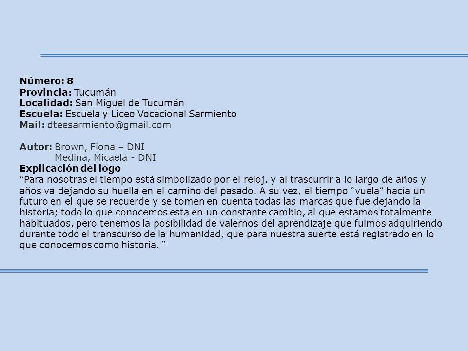 Número: 8 Provincia: Tucumán Localidad: San Miguel de Tucumán Escuela: Escuela y Liceo Vocacional Sarmiento Mail: dteesarmiento@gmail.com Autor: Brown