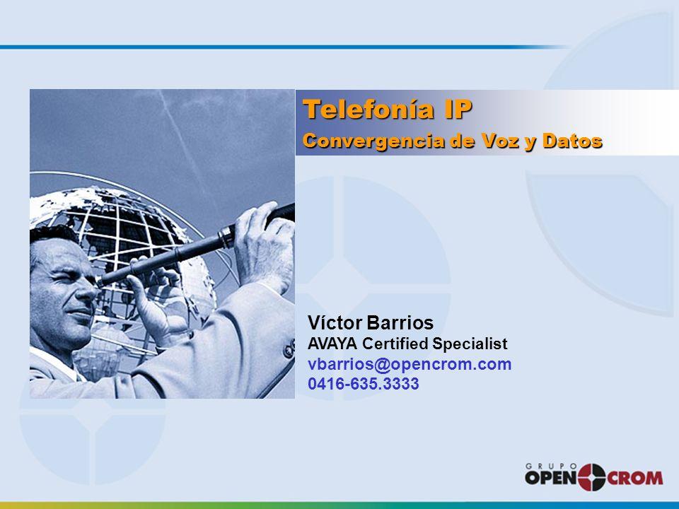 Telefonía IP Víctor Barrios AVAYA Certified Specialist vbarrios@opencrom.com 0416-635.3333 Convergencia de Voz y Datos