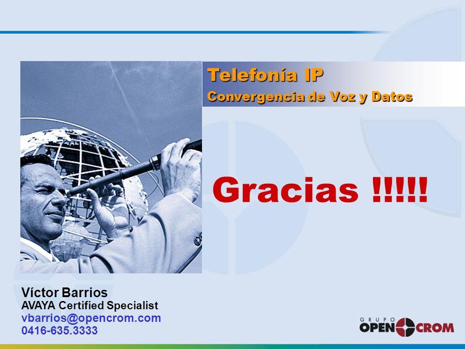 Telefonía IP Víctor Barrios AVAYA Certified Specialist vbarrios@opencrom.com 0416-635.3333 Convergencia de Voz y Datos Gracias !!!!!