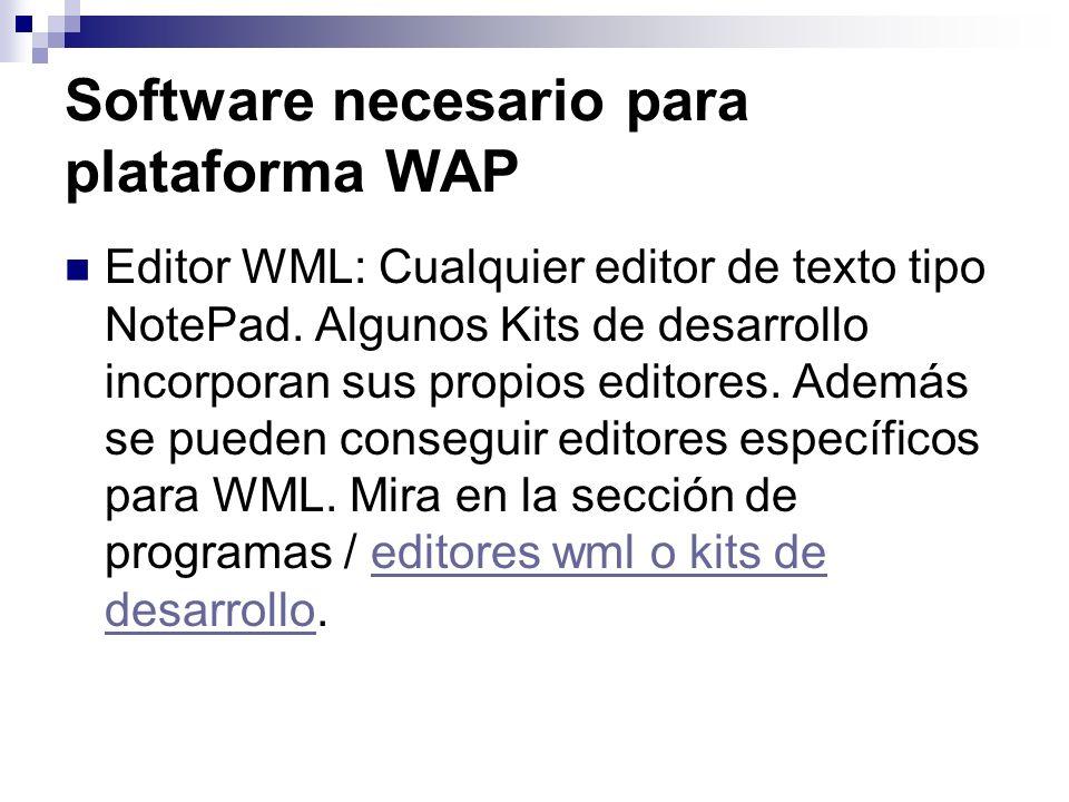 Software necesario para plataforma WAP Editor WML: Cualquier editor de texto tipo NotePad. Algunos Kits de desarrollo incorporan sus propios editores.