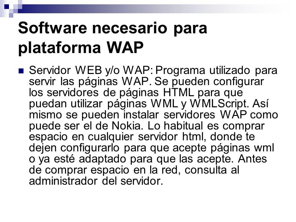 Software necesario para plataforma WAP Servidor WEB y/o WAP: Programa utilizado para servir las páginas WAP. Se pueden configurar los servidores de pá