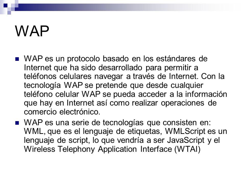 WAP WAP es un protocolo basado en los estándares de Internet que ha sido desarrollado para permitir a teléfonos celulares navegar a través de Internet