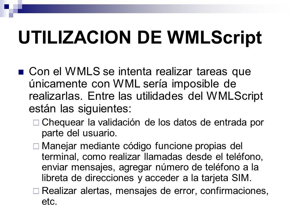 UTILIZACION DE WMLScript Con el WMLS se intenta realizar tareas que únicamente con WML sería imposible de realizarlas. Entre las utilidades del WMLScr
