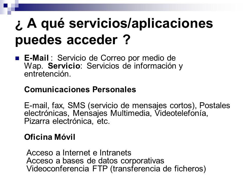 ¿ A qué servicios/aplicaciones puedes acceder ? E-Mail : Servicio de Correo por medio de Wap. Servicio: Servicios de información y entretención. Comun