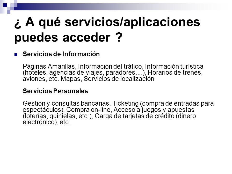 ¿ A qué servicios/aplicaciones puedes acceder ? Servicios de Información Páginas Amarillas, Información del tráfico, Información turística (hoteles, a