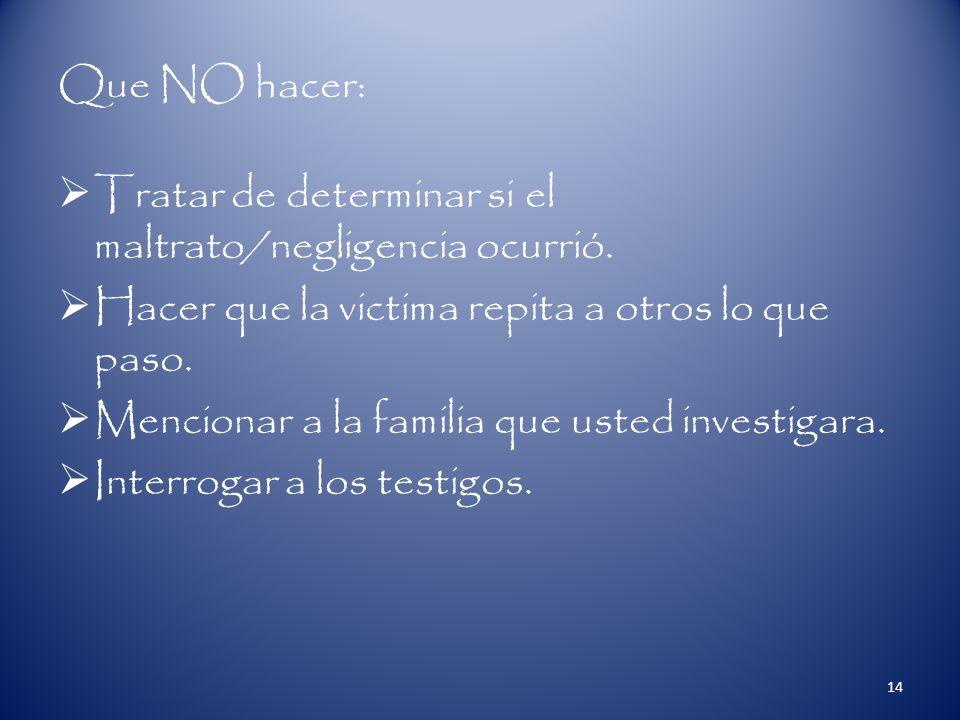 Que NO hacer: Tratar de determinar si el maltrato/negligencia ocurrió.