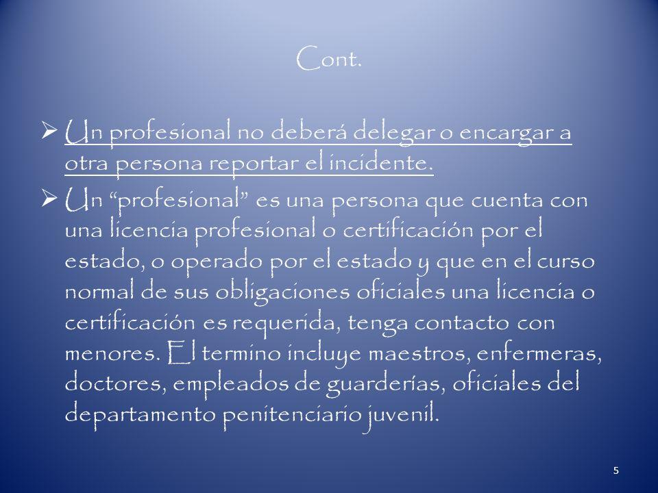 Cont. Un profesional no deberá delegar o encargar a otra persona reportar el incidente.
