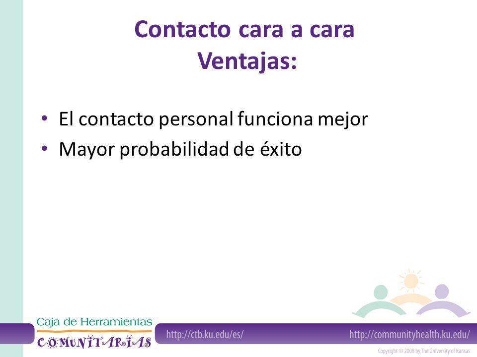 Contacto cara a cara Ventajas: El contacto personal funciona mejor Mayor probabilidad de éxito
