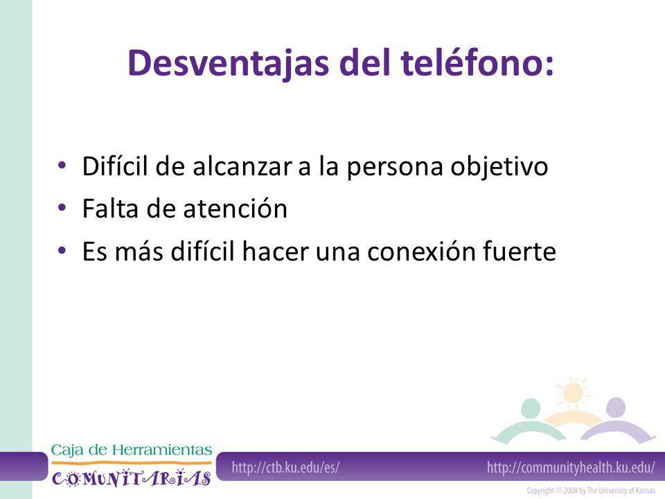 Desventajas del teléfono: Difícil de alcanzar a la persona objetivo Falta de atención Es más difícil hacer una conexión fuerte