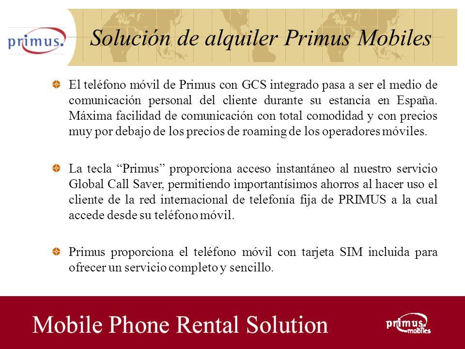 25 Solución de alquiler Primus Mobiles El teléfono móvil de Primus con GCS integrado pasa a ser el medio de comunicación personal del cliente durante su estancia en España.