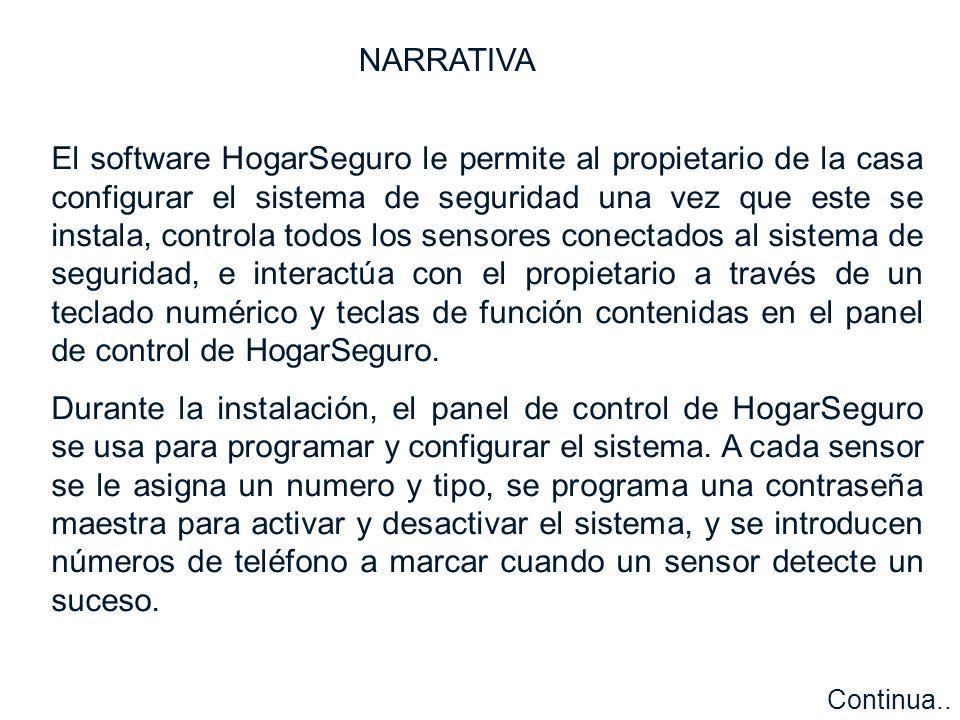 El software HogarSeguro le permite al propietario de la casa configurar el sistema de seguridad una vez que este se instala, controla todos los sensores conectados al sistema de seguridad, e interactúa con el propietario a través de un teclado numérico y teclas de función contenidas en el panel de control de HogarSeguro.