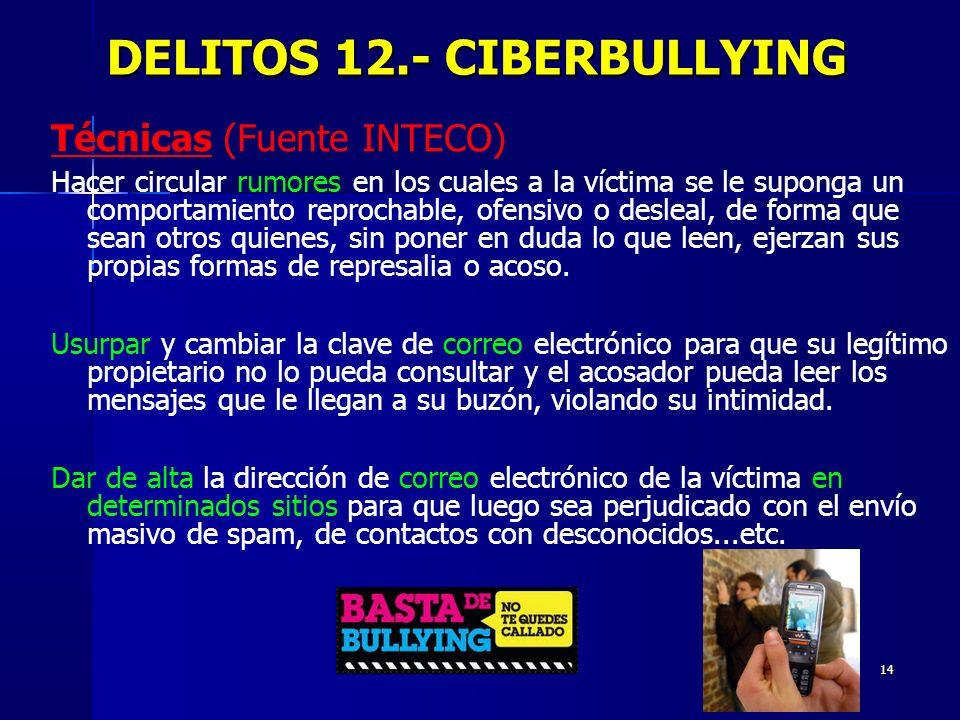 14 DELITOS 12.- CIBERBULLYING DELITOS 12.- CIBERBULLYING Técnicas (Fuente INTECO) Hacer circular rumores en los cuales a la víctima se le suponga un c