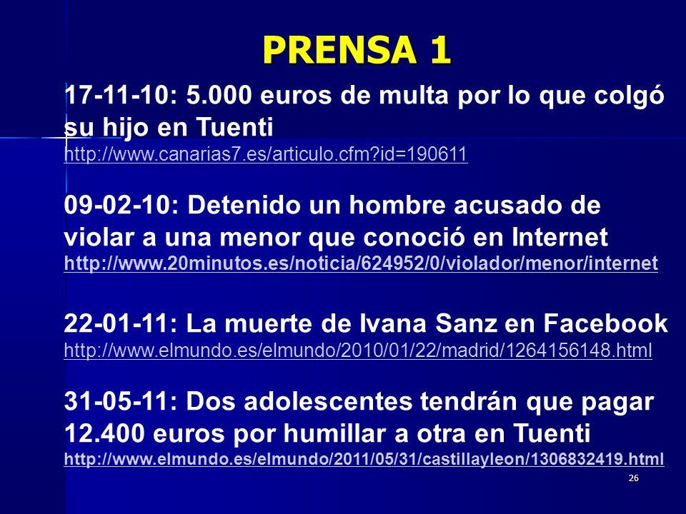 26 17-11-10: 5.000 euros de multa por lo que colgó su hijo en Tuenti http://www.canarias7.es/articulo.cfm?id=190611 09-02-10: Detenido un hombre acusa