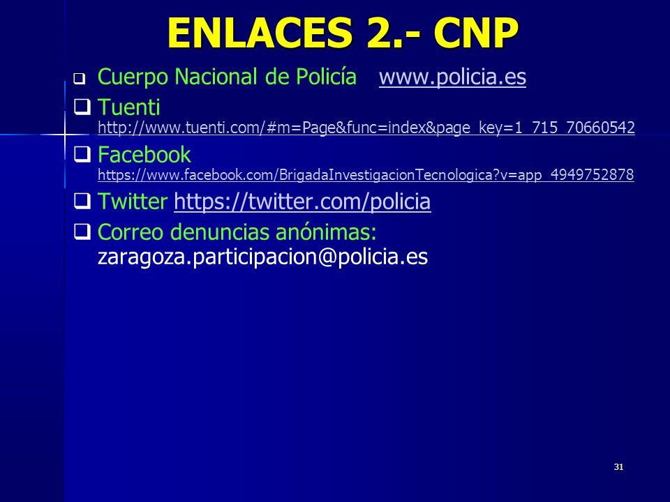 31 Cuerpo Nacional de Policía www.policia.eswww.policia.es Tuenti http://www.tuenti.com/#m=Page&func=index&page_key=1_715_70660542 http://www.tuenti.c
