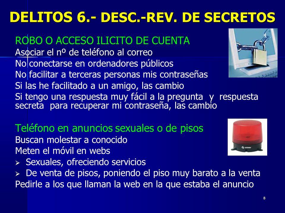 8 DELITOS 6.- DESC.-REV. DE SECRETOS ROBO O ACCESO ILICITO DE CUENTA Asociar el nº de teléfono al correo No conectarse en ordenadores públicos No faci