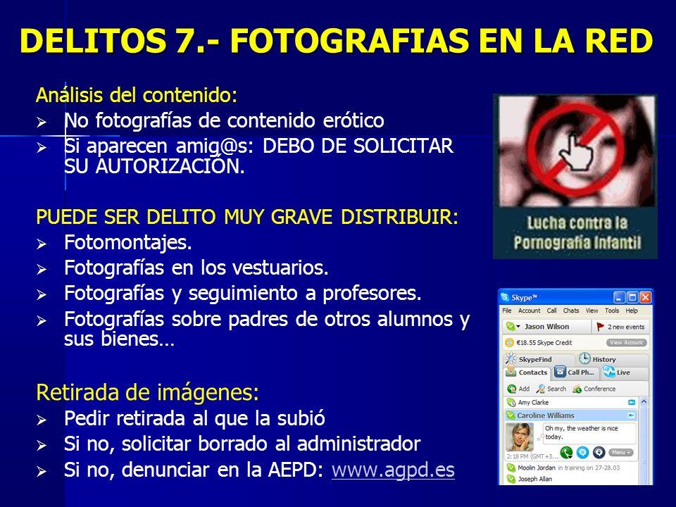 9 DELITOS 7.- FOTOGRAFIAS EN LA RED DELITOS 7.- FOTOGRAFIAS EN LA RED Análisis del contenido: No fotografías de contenido erótico Si aparecen amig@s: