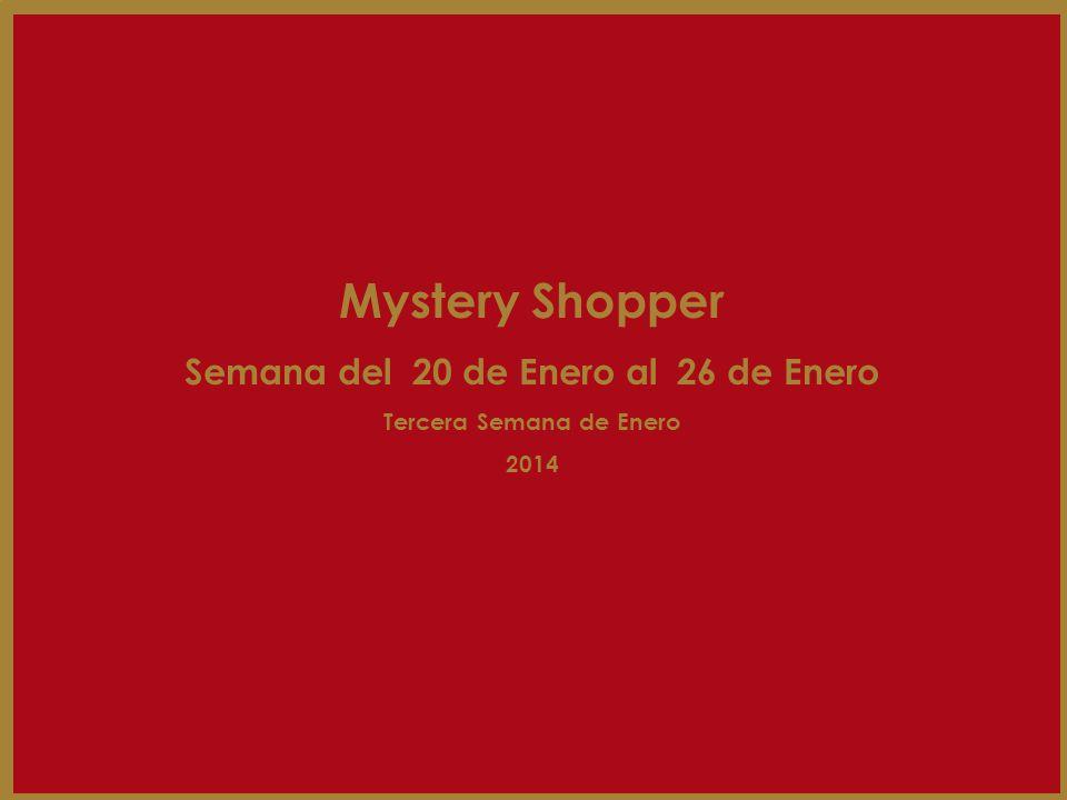 Mystery Shopper Semana del 20 de Enero al 26 de Enero Tercera Semana de Enero 2014