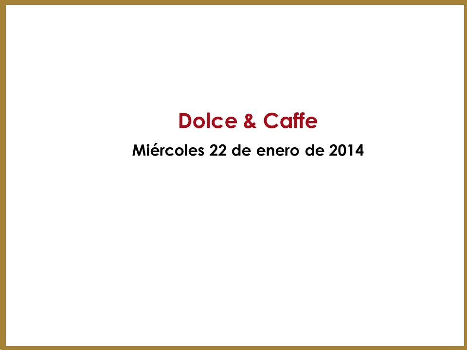 Dolce & Caffe Miércoles 22 de enero de 2014