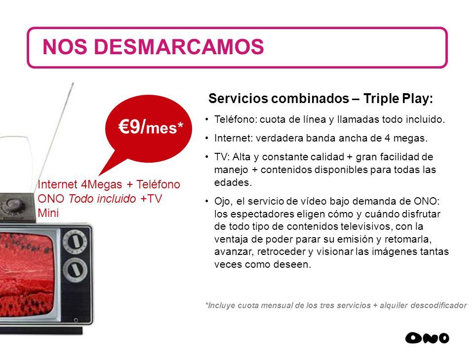 19 Servicios combinados – Triple Play: Teléfono: cuota de línea y llamadas todo incluido. Internet: verdadera banda ancha de 4 megas. TV: Alta y const