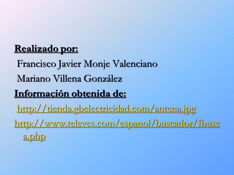 Realizado por: Francisco Javier Monje Valenciano Francisco Javier Monje Valenciano Mariano Villena González Mariano Villena González Información obten