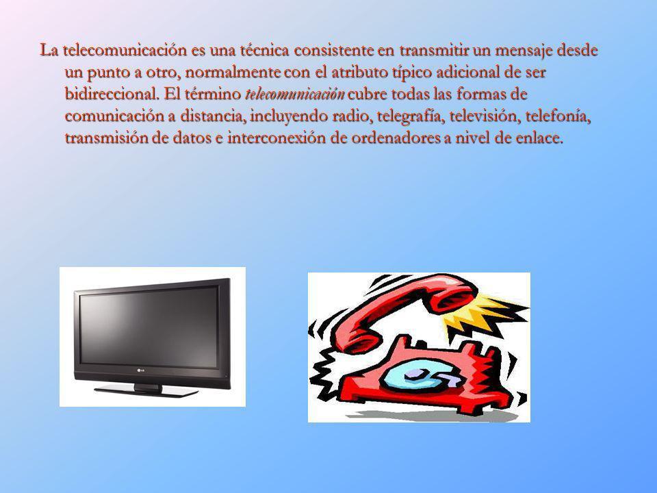 La telecomunicación es una técnica consistente en transmitir un mensaje desde un punto a otro, normalmente con el atributo típico adicional de ser bid