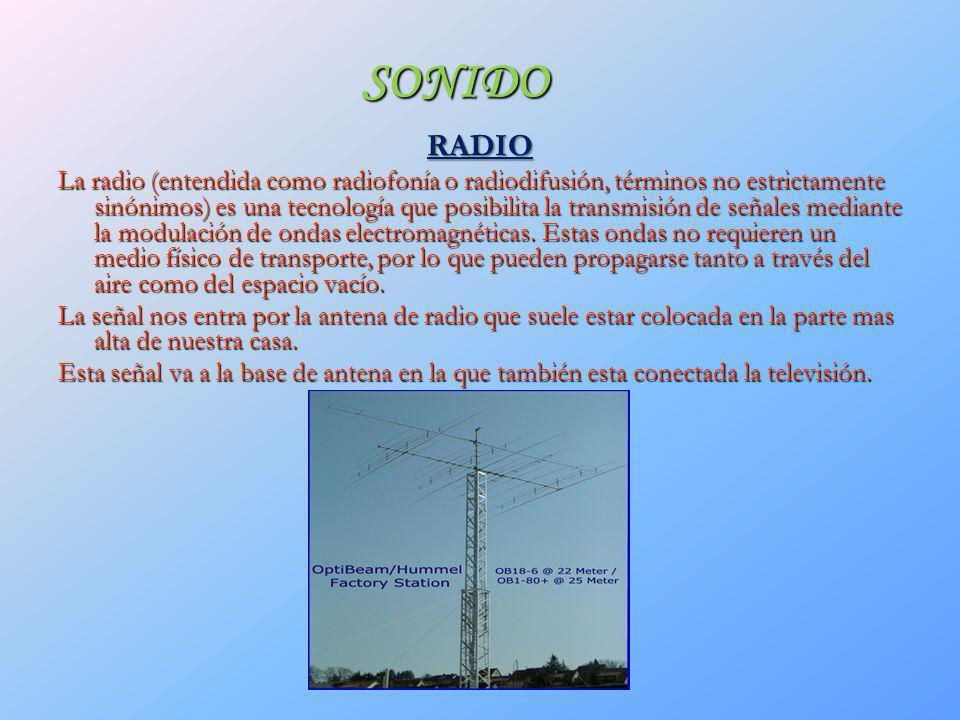 SONIDO RADIO La radio (entendida como radiofonía o radiodifusión, términos no estrictamente sinónimos) es una tecnología que posibilita la transmisión