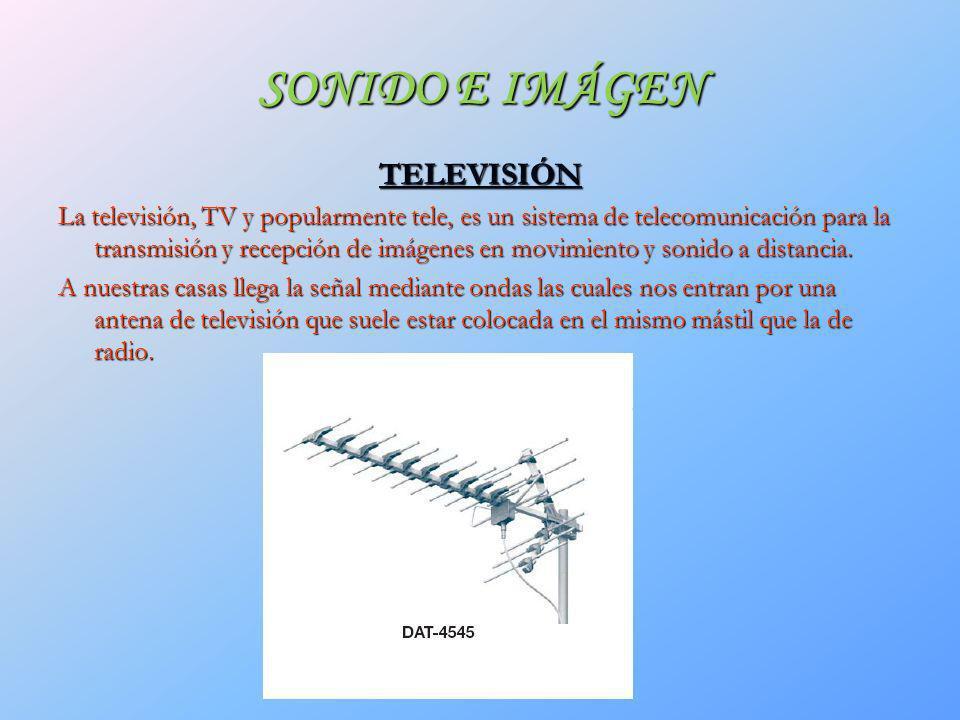 SONIDO E IMÁGEN TELEVISIÓN La televisión, TV y popularmente tele, es un sistema de telecomunicación para la transmisión y recepción de imágenes en mov