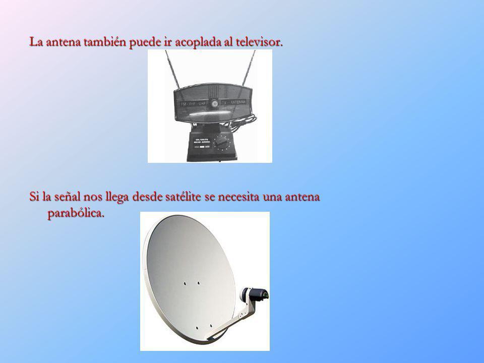 La antena también puede ir acoplada al televisor. Si la señal nos llega desde satélite se necesita una antena parabólica.