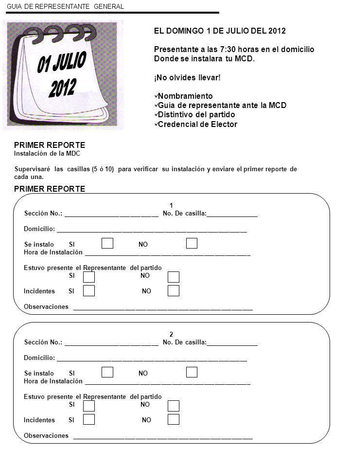 GUIA DE REPRESENTANTE GENERAL EL DOMINGO 1 DE JULIO DEL 2012 Presentante a las 7:30 horas en el domicilio Donde se instalara tu MCD. ¡No olvides lleva