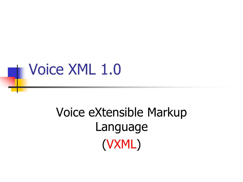 Voice XML 1.0 Voice eXtensible Markup Language (VXML)