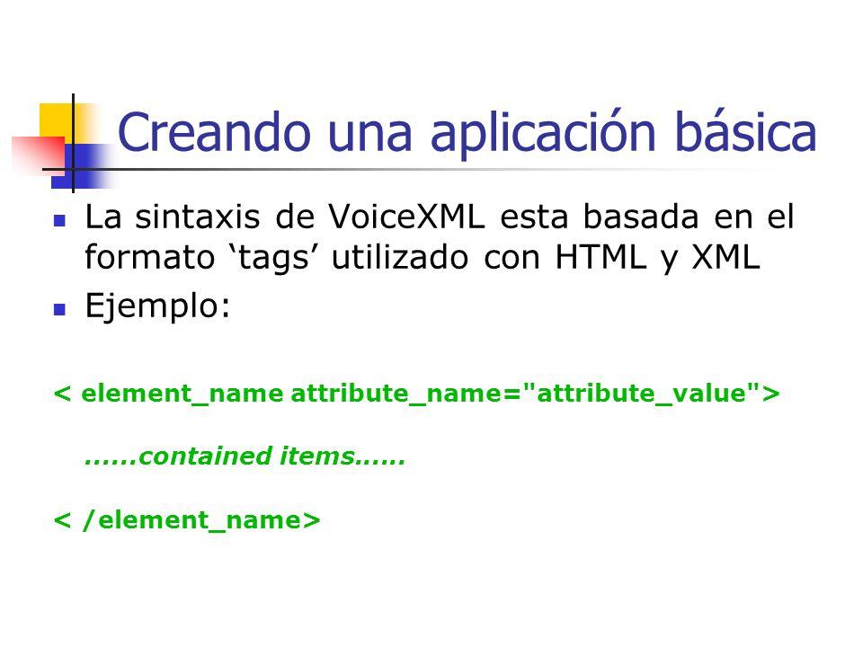 VoiceXML: Estructura Estructura de una aplicación Un documento contiene uno o mas diálogos Una aplicación contiene uno o mas documentos Una sesión puede acceder a una o mas aplicaciones