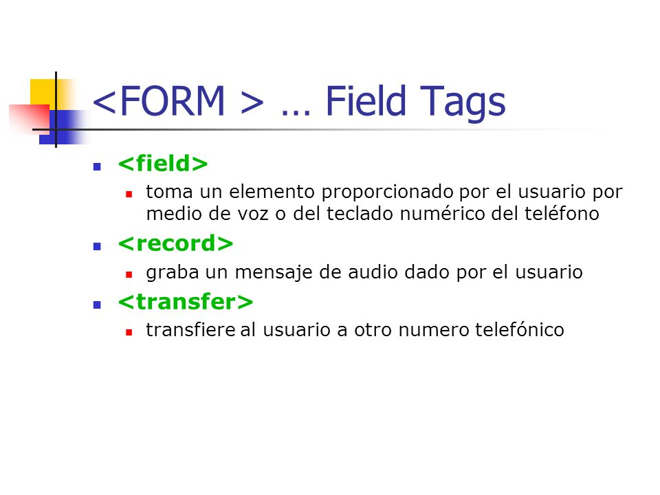 Elementos field Estos elementos reciben informacion del usuario para asignar valores a variables. Dirigen al usuario por medio de instrucciones Define