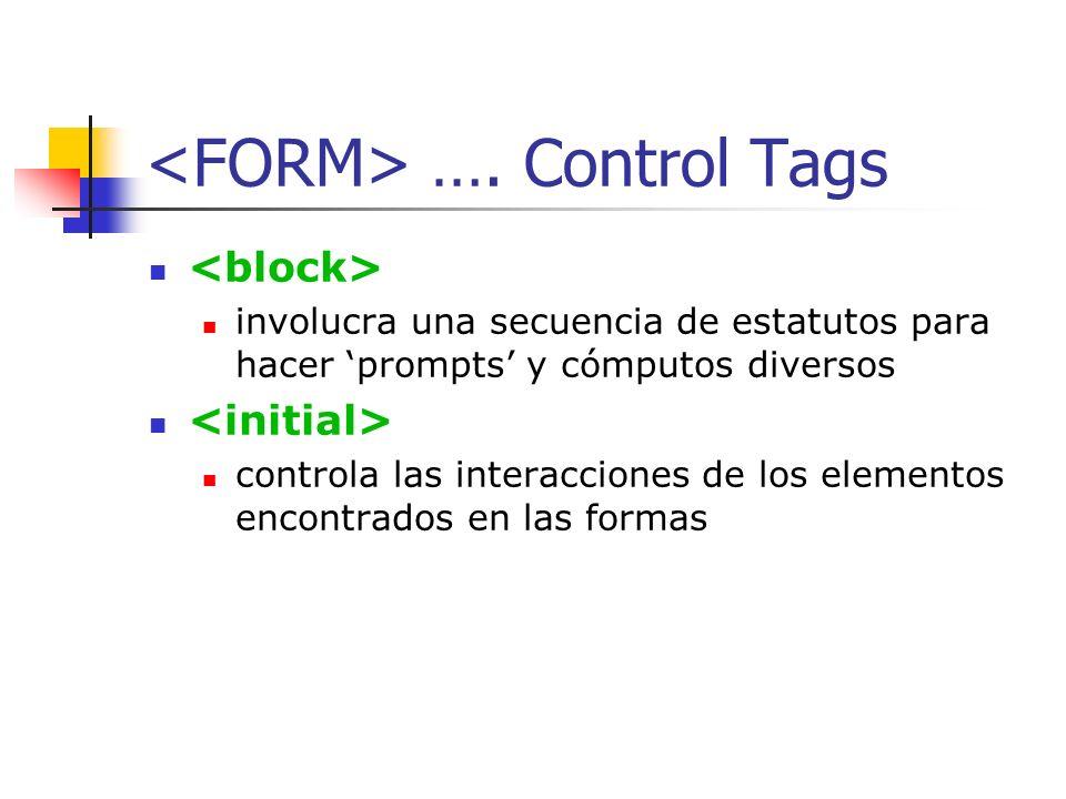 … Field Tags toma un elemento proporcionado por el usuario por medio de voz o del teclado numérico del teléfono graba un mensaje de audio dado por el usuario transfiere al usuario a otro numero telefónico
