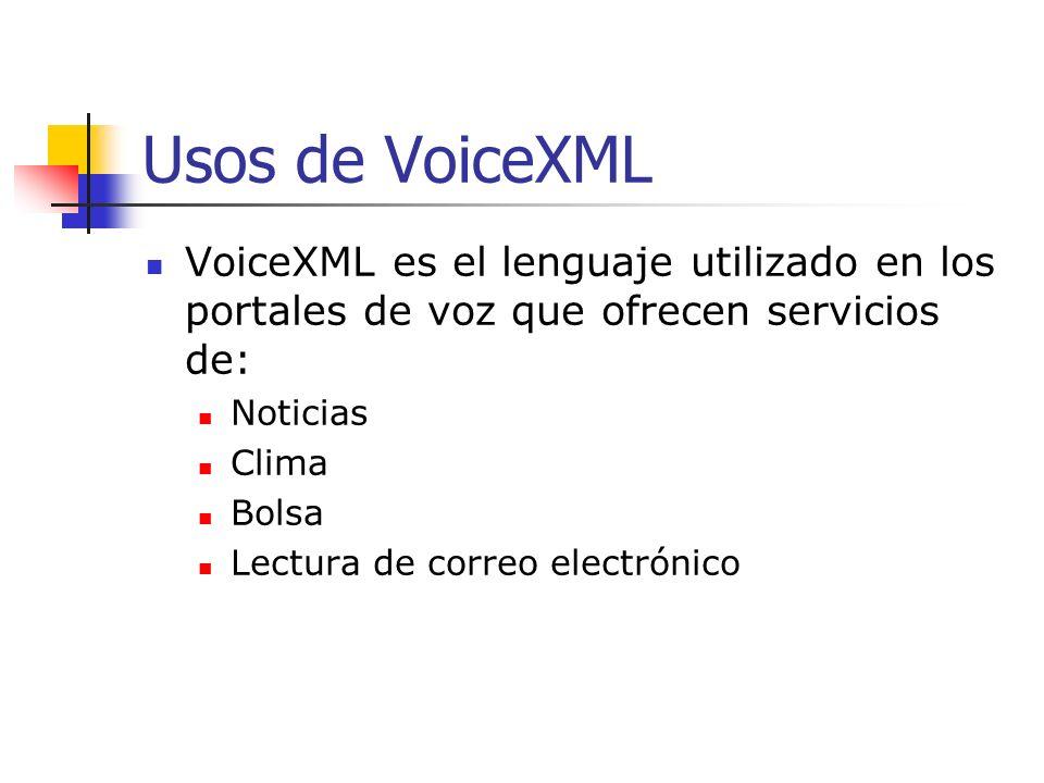 Usos de VoiceXML VoiceXML es el lenguaje utilizado en los portales de voz que ofrecen servicios de: Noticias Clima Bolsa Lectura de correo electrónico