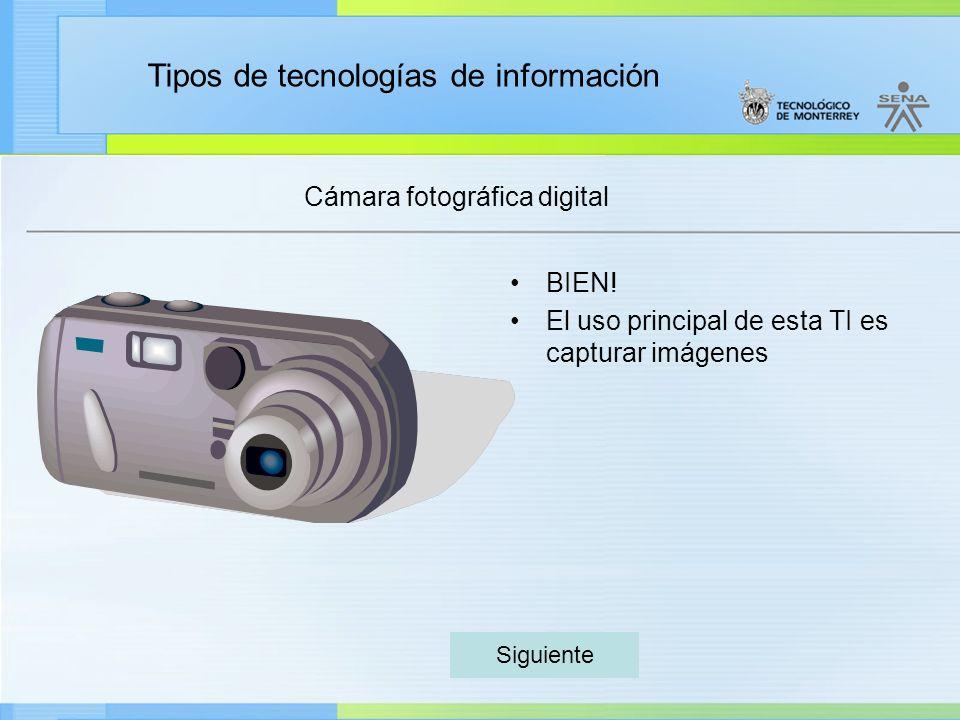 Tipos de tecnologías de información Cámara fotográfica digital BIEN! El uso principal de esta TI es capturar imágenes Siguiente