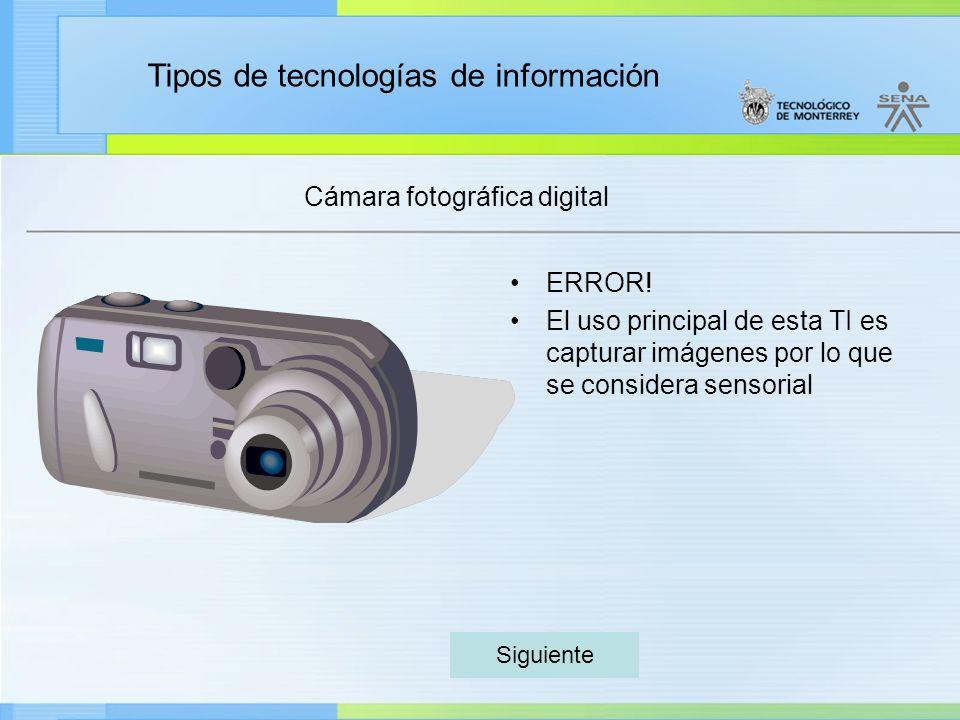 Tipos de tecnologías de información Cámara fotográfica digital ERROR! El uso principal de esta TI es capturar imágenes por lo que se considera sensori