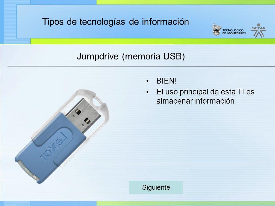 Tipos de tecnologías de información Jumpdrive (memoria USB) BIEN! El uso principal de esta TI es almacenar información Siguiente