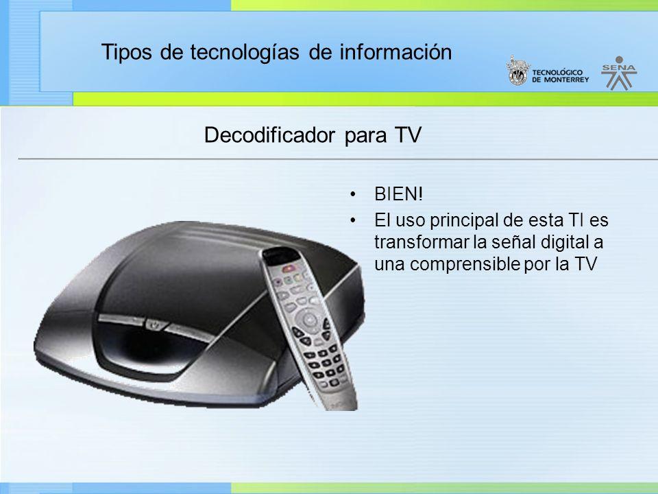 Tipos de tecnologías de información Decodificador para TV BIEN! El uso principal de esta TI es transformar la señal digital a una comprensible por la