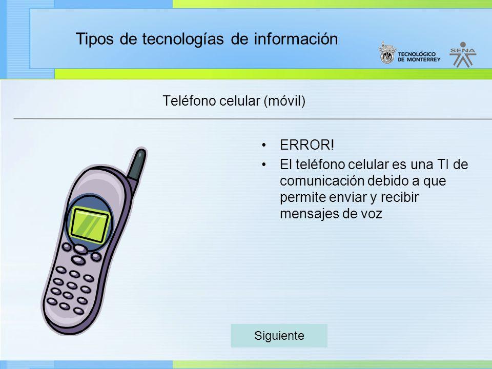 Tipos de tecnologías de información Teléfono celular (móvil) ERROR! El teléfono celular es una TI de comunicación debido a que permite enviar y recibi