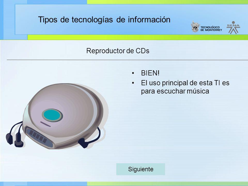 Tipos de tecnologías de información Reproductor de CDs BIEN! El uso principal de esta TI es para escuchar música Siguiente