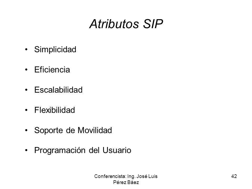 Conferencista: Ing. José Luis Pérez Báez 42 Atributos SIP Simplicidad Eficiencia Escalabilidad Flexibilidad Soporte de Movilidad Programación del Usua
